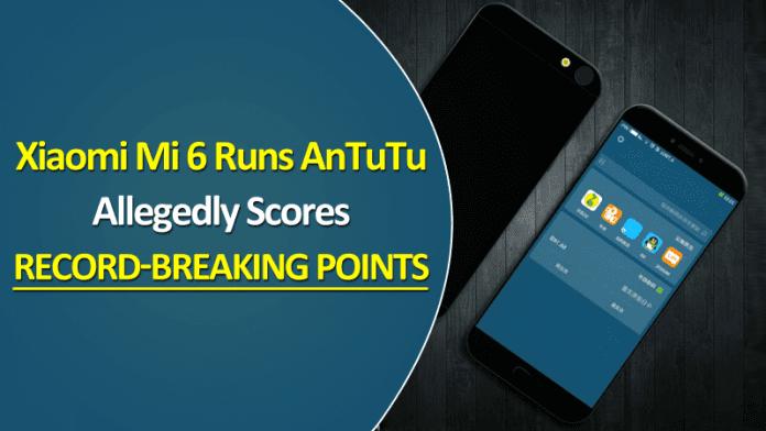 Xiaomi Mi 6 Runs AnTuTu, Allegedly Scores Record-Breaking Points