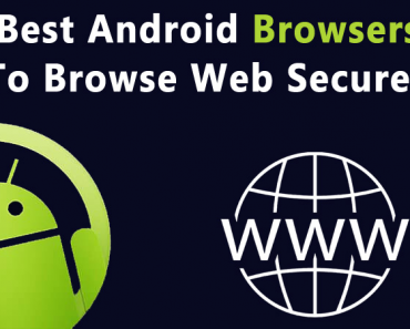 Top 15 Best Secure Android Browsers To Browse Web Securely