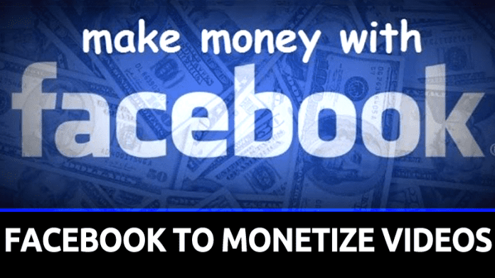 Facebook To Monetize Videos, Will Pay You Money For Your Videos