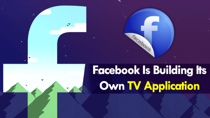 Facebook Is Building Its Own TV Application
