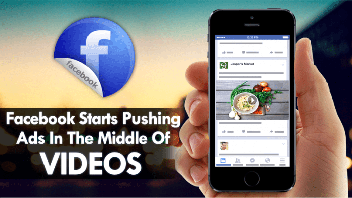 Facebook Starts Pushing Ads In The Middle Of Videos