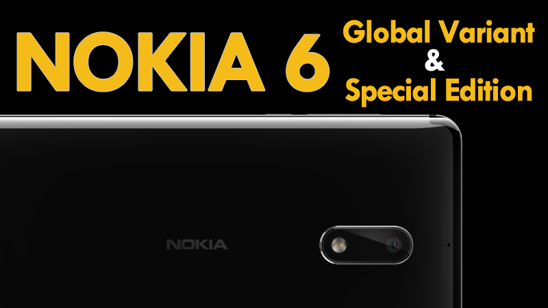 Finally, Nokia 6 Goes Global, Gets A Special Edition