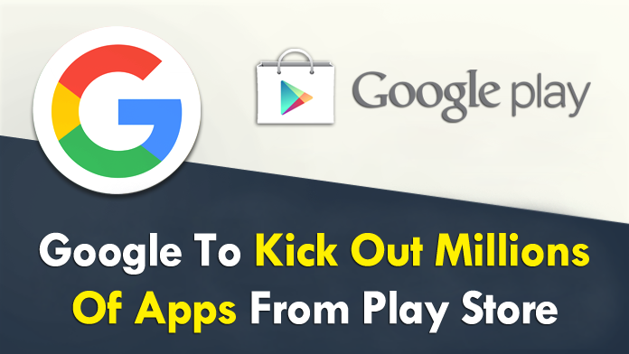 Google To Kick Out Millions Of Applications From Play Store
