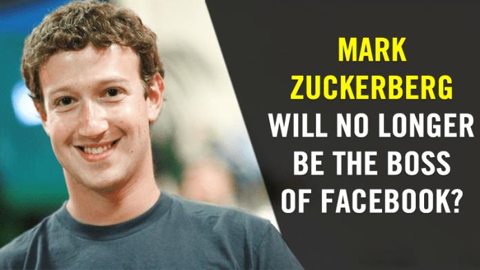 Mark Zuckerberg May No Longer Be The Boss At Facebook!