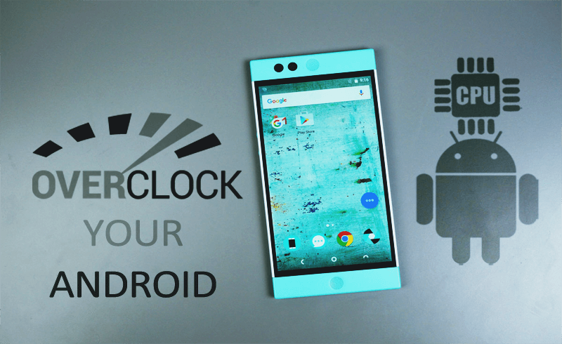 Overclock Your Android Device To Boost Performance
