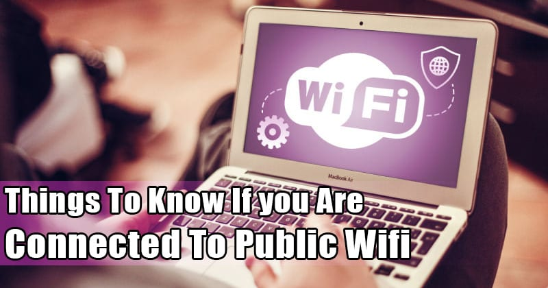 13 Things To Know If you Are Connected To Public Wifi