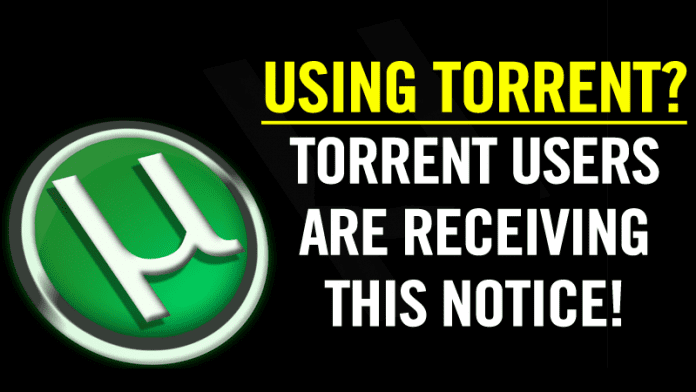 Using Torrent? Beware, Torrent Users Are Receiving This Notice!