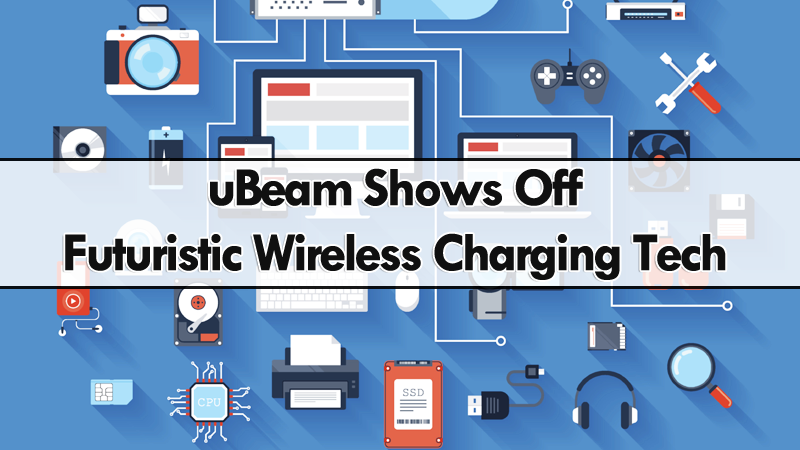 uBeam Shows Off Futuristic Wireless Charging Tech