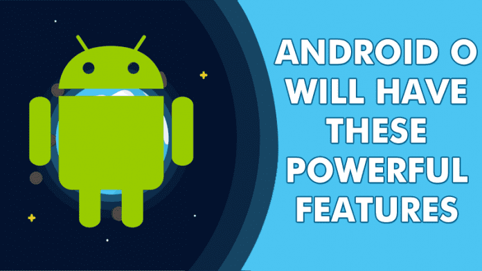 Android *O* Will Have These Powerful New Features