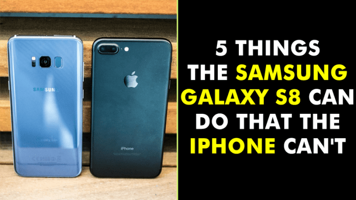 5 Things The Samsung Galaxy S8 Can Do That The iPhone Can't