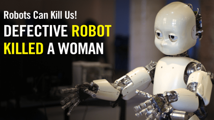 Robots Can Kill Us! Defective Robot *Killed* A Woman