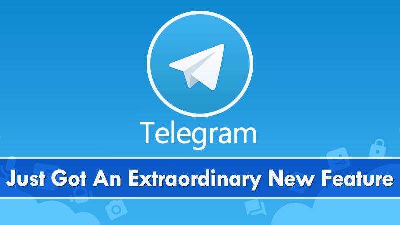 Telegram Messenger Just Got An Extraordinary New Feature