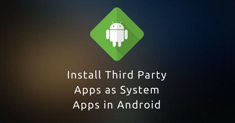 How to Install Third-Party Apps as System Apps on Android