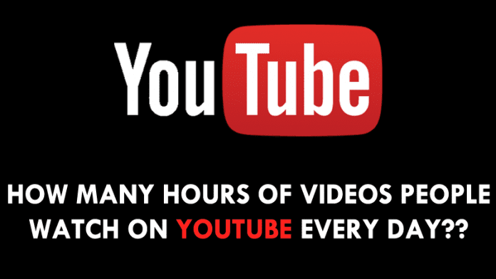 How Many Hours Of Videos People Watch On YouTube Every Day?