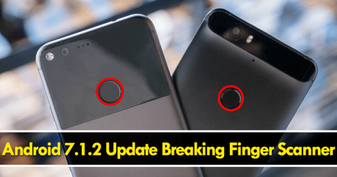 Android 7.1.2 Update Breaking Finger Scanner On Nexus And Pixel Devices
