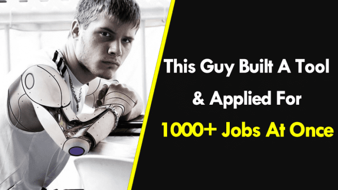 This Guy Built A Job-Application Tool And Applied For 1000+ Jobs At Once