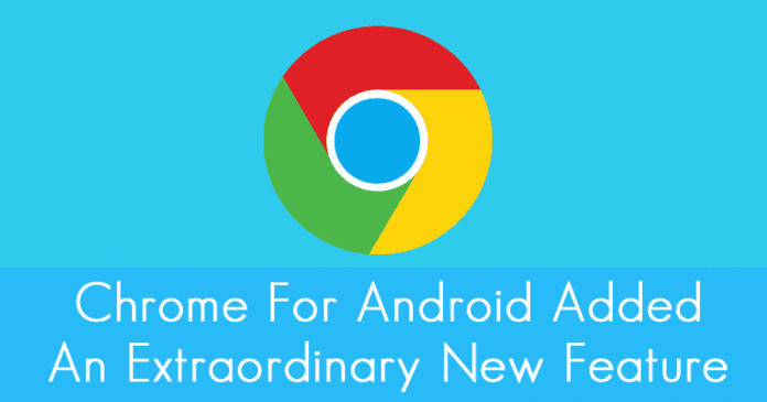 Google Chrome For Android Just Added An Extraordinary New Feature