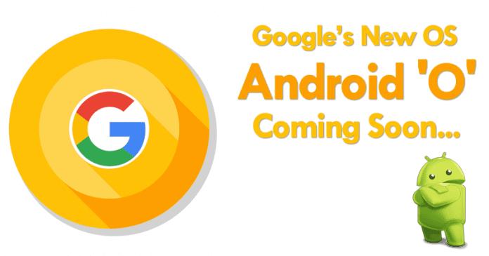 Android 'O' Beta Coming Soon: Google