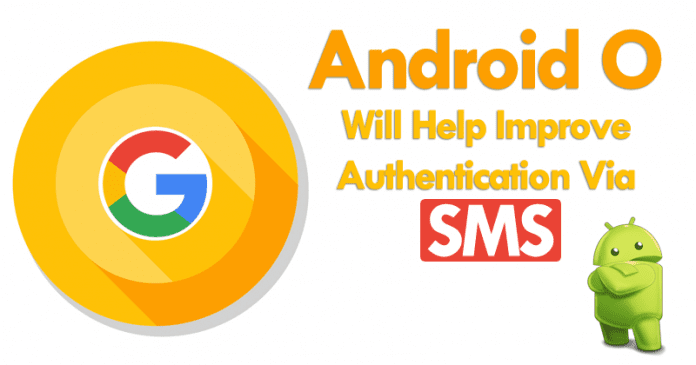 Android O Will Help Improve Authentication Via SMS