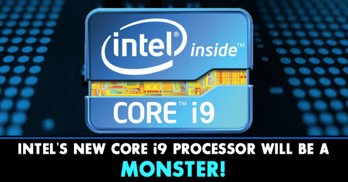 Intel's New Core i9 Processor Will Be A Monster!