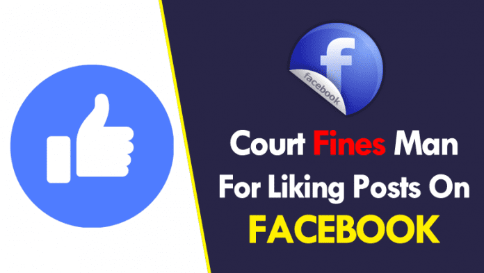 Court Fines Man For Liking Posts On Facebook