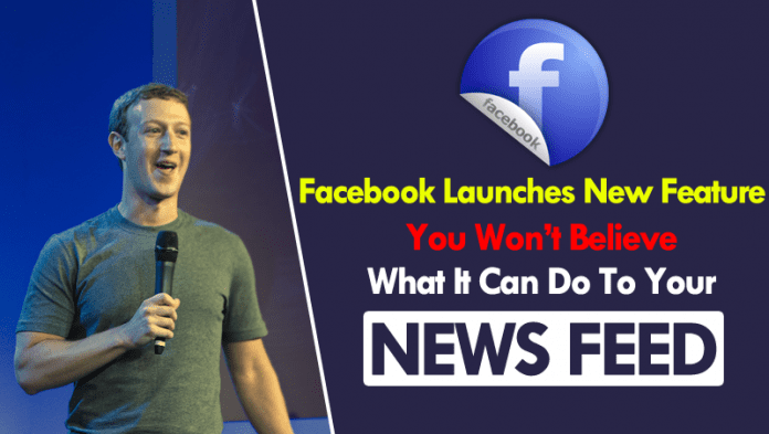 Facebook Launches New Feature, You Won't Believe What It Can Do To Your News Feed
