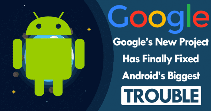 Google's New Project Has Finally Fixed Android's Biggest Trouble