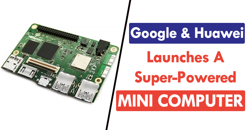 Google And Huawei's High-End Raspberry Pi Alternative Runs Android 7