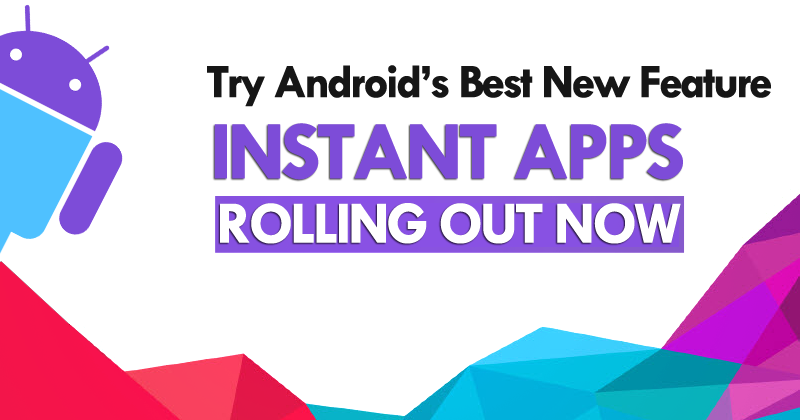 Google Opens Up Android Instant Apps To All Developers