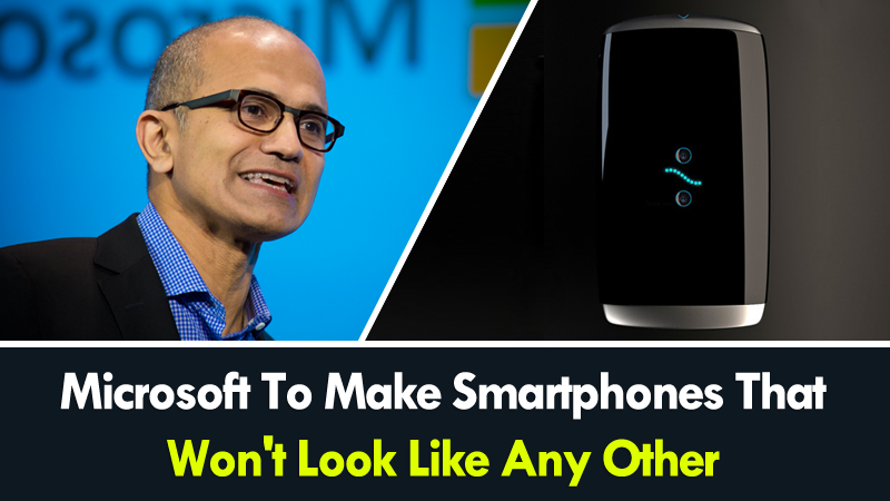 Microsoft To Make Smartphones That Won't Look Like Any Other: Satya Nadella