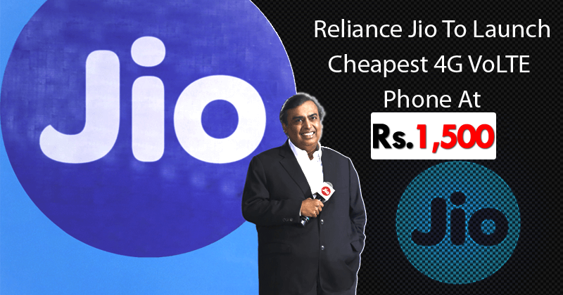 Reliance Jio To Launch 4G VoLTE Feature Phones Starting Rs. 1,500