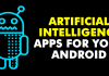 5 Best Artificial Intelligence Apps For Your Android Phone