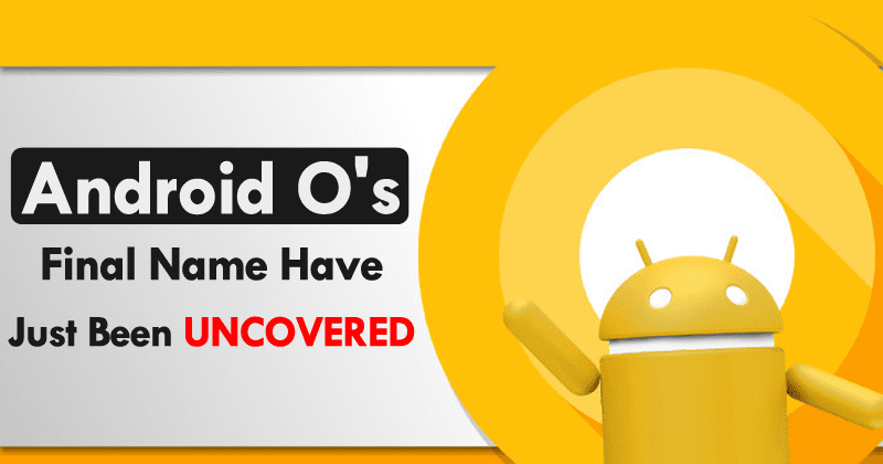 Android O's Final Name Have Just Been Uncovered
