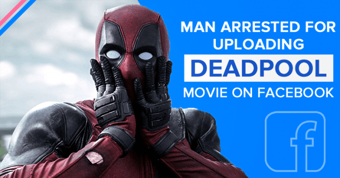 21-Year-Old Man Arrested For Uploading And Sharing Deadpool Movie On Facebook