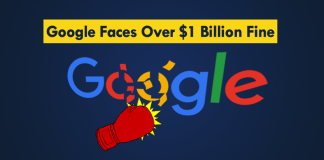 Google Faces Big Fine Of More Than $1 Billion