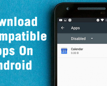 How To Download Incompatible Apps In Any Android