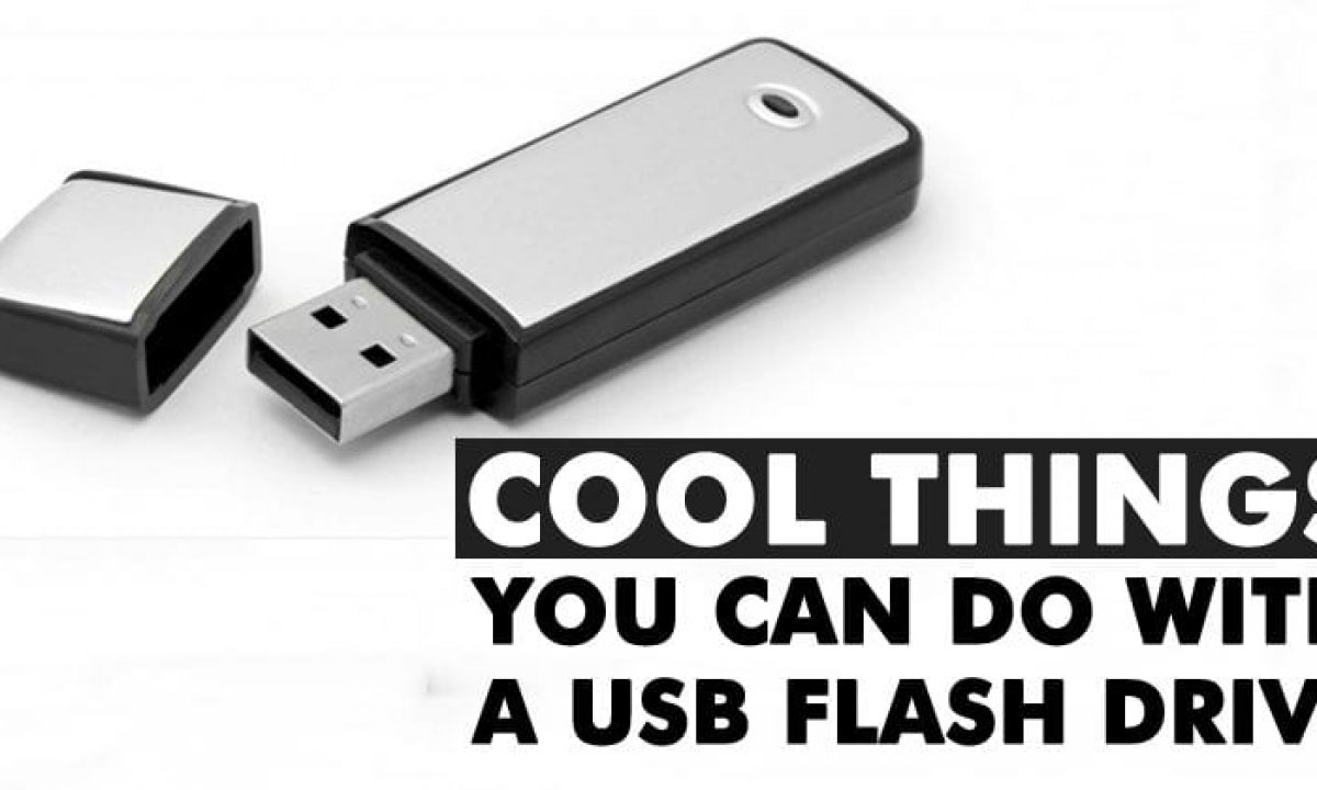 10 Cool Things You Can Do With A Usb Flash Drive