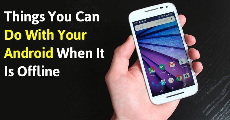5 Things You Can Do With Your Android When It Is Offline