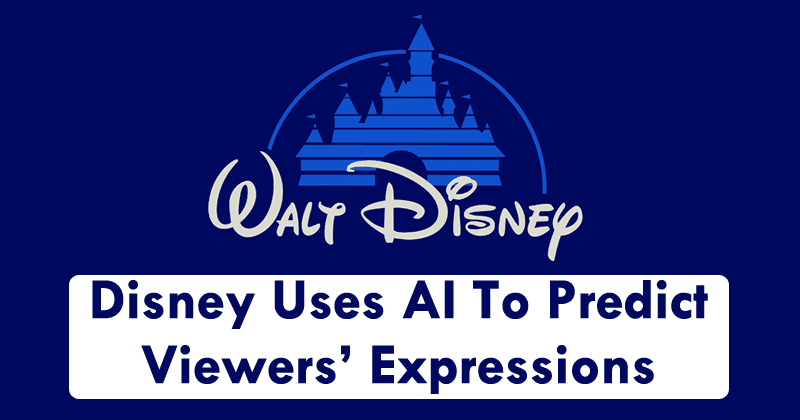 Disney Uses AI To Predict Viewers' Expressions