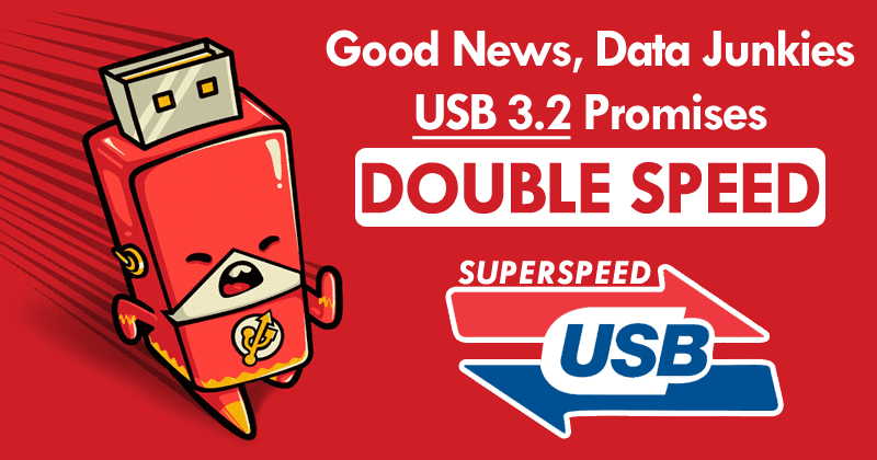 Good News, Data Junkies: USB 3.2 Promises Double Speed