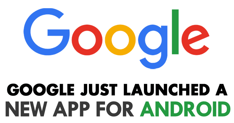 Google Just Launched A New Extraordinary App For Android
