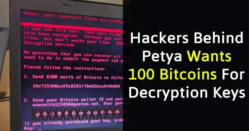 New Twist: Hackers Behind Petya Wants 100 Bitcoins For Decryption Keys