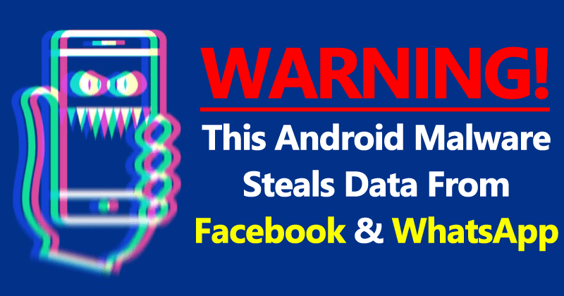 WARNING! This Android Malware Steals Data From Facebook & WhatsApp