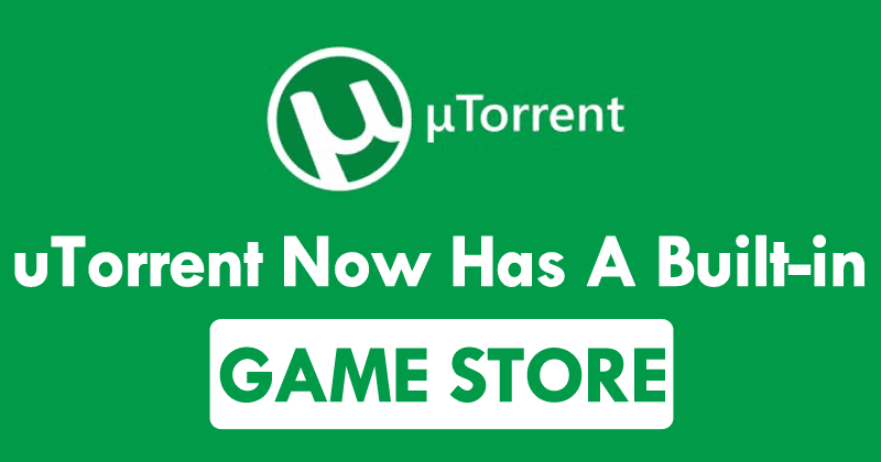 uTorrent Now Has A Built-in Game Store