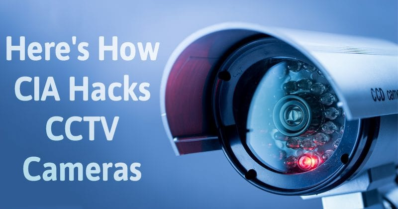 Here's How CIA Hacks CCTV Cameras Using Windows OS