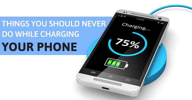 6 Things You Should Never Do While Charging Your Smartphone