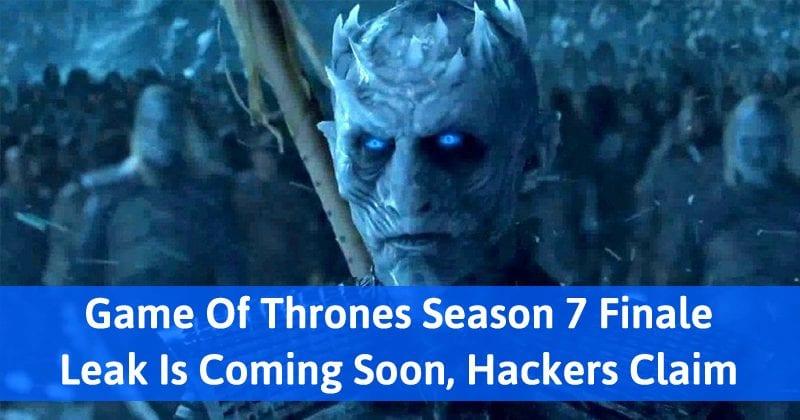Hackers Threaten To Leak Game Of Thrones Season 7 Finale!