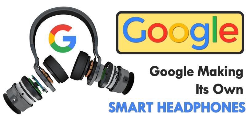Google Is Making Its Own Smart Headphones