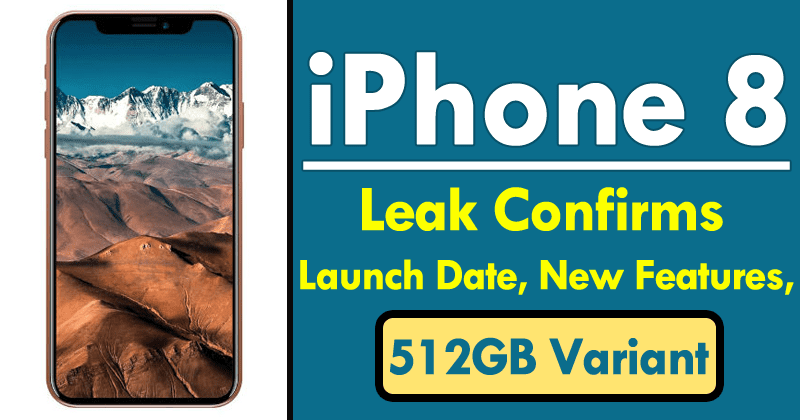 New iPhone 8 Leak Confirms Launch Date, New Features & 512GB Variant