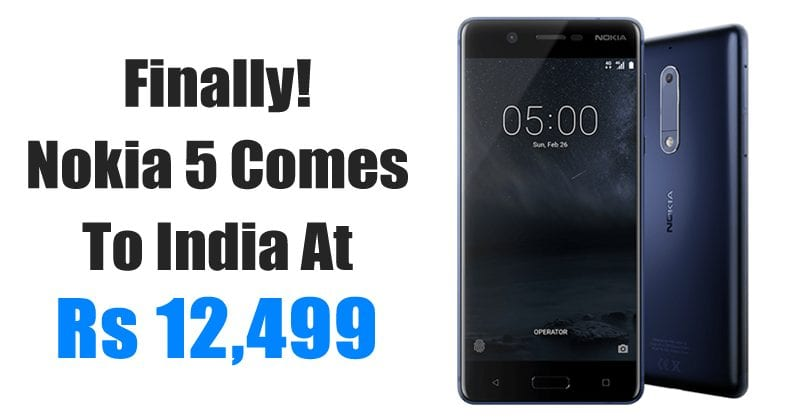Finally! Nokia 5 Comes To India At Rs 12,499